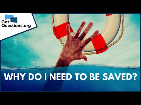 Why do I need to be saved?  GotQuestions.org