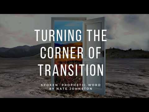 TURNING THE CORNER OF TRANSITION // Prophetic Word