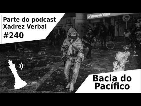 Bacia do Pacífico - Xadrez Verbal Podcast #240