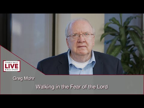 Charis Daily Live Bible Study: Walking in the Fear of the Lord - Greg Mohr - July 26, 2021