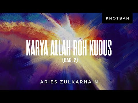 Aries Zulkarnain: KARYA ALLAH ROH KUDUS Bagian II