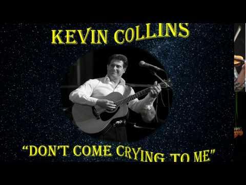 "KEVIN COLLINS =' DON'T COME CRYING TO ME"" - UCQgAGC5EdBo41jycOMOUjxA"