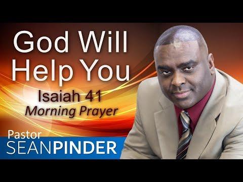 GOD WILL HELP YOU - ISAIAH 41 - MORNING PRAYER  PASTOR SEAN PINDER