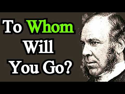 To Whom Will You Go? - J. C. Ryle