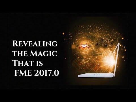 Revealing the Magic that is FME 2017.0