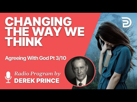 Agreeing With God Pt 03 of 10 - Changing the Way We Think - Derek Prince
