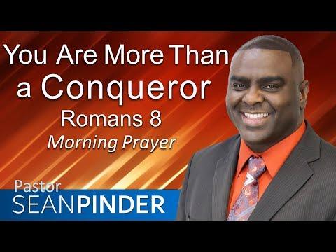 YOU ARE MORE THAN A CONQUEROR - ROMANS 8 - MORNING PRAYER  PASTOR SEAN PINDER