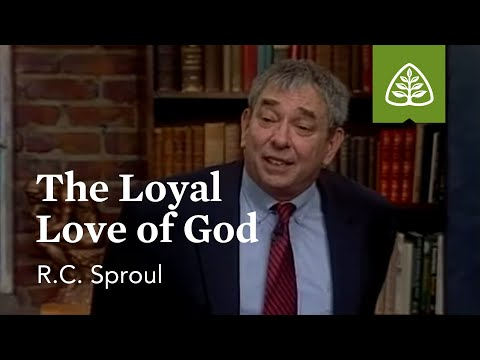 The Loyal Love of God: Loved by God with R.C. Sproul