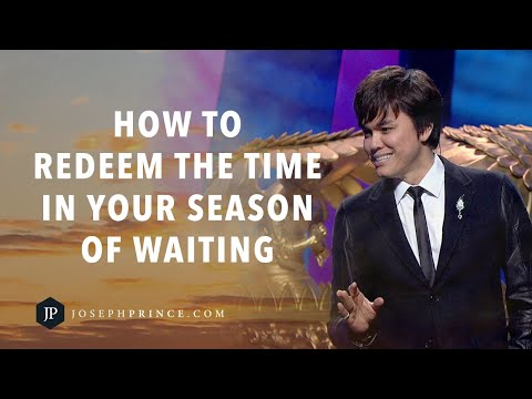 How To Redeem The Time In Your Season Of Waiting  Joseph Prince
