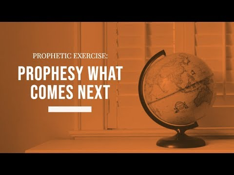 Prophetic Exercise: Prophesy What Comes Next