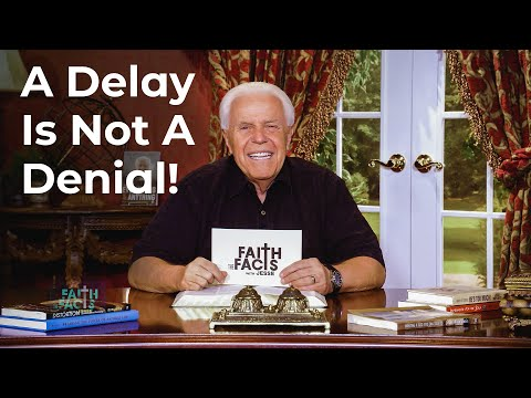 Faith the Facts with Jesse: A Delay Is Not A Denial!