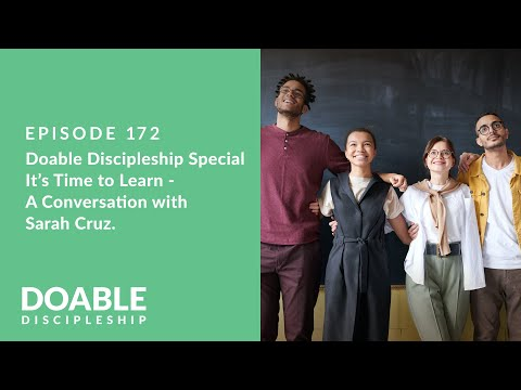 Episode 172 Doable Discipleship Special: Its Time to Learn - A Conversation with Sarah Cruz.