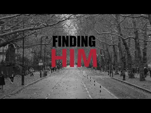 FINDING HIM  25 MINUTE PRAYER and MEDITATION