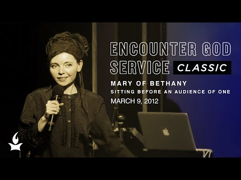 Mary of Bethany: Sitting Before an Audience of One  EGS Classic  Misty Edwards