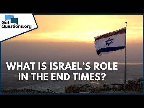 What is Israels role in the end times?  GotQuestions.org