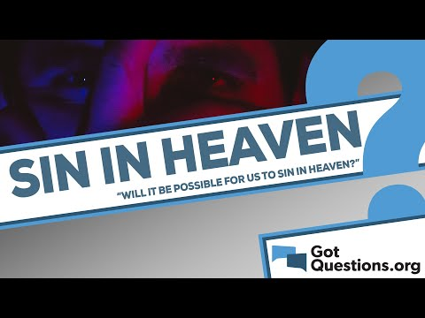 Will it be possible for us to sin in heaven?