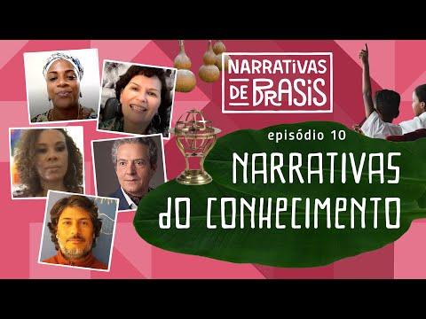 Narrativas de Brasis: Narrativas do Conhecimento   Episódio 10.