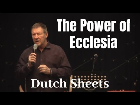 Dutch Sheets: The Power of Ecclesia