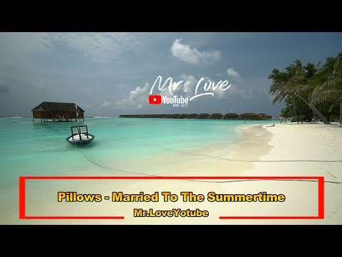 Pillows - Married To The Summertime - UCKA_OnBKECVV3iBUPeP9s3w