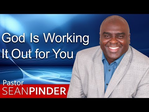 GOD IS WORKING IT OUT FOR YOU - BIBLE PREACHING  PASTOR SEAN PINDER