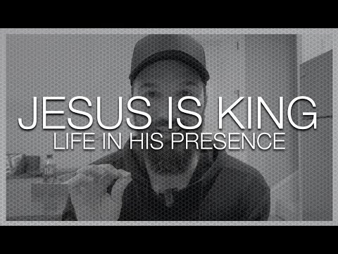 JESUS IS KING  LIFE IN HIS PRESENCE