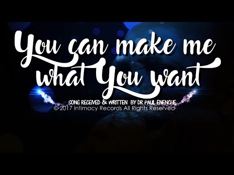 YOU CAN MAKE ME WHAT YOU WANT - Dr Paul Enenche