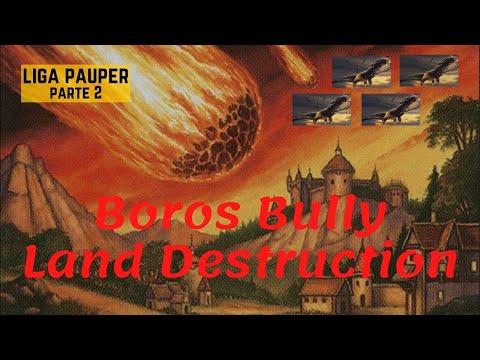 (LIGA PAUPER) Boros Bully Land Destruction! (parte 2)