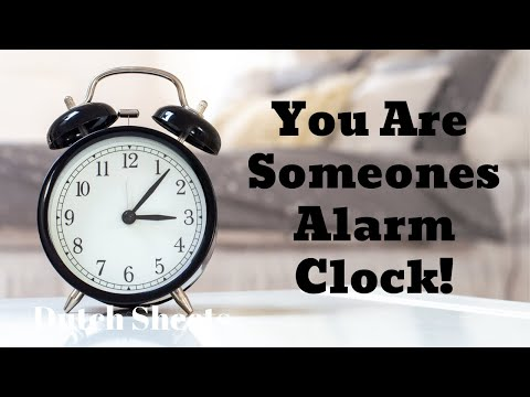 You Are Someones Alarm Clock