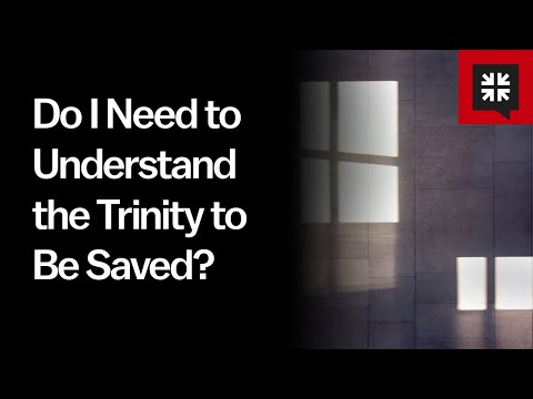Do I Need to Understand the Trinity to Be Saved? // Ask Pastor John