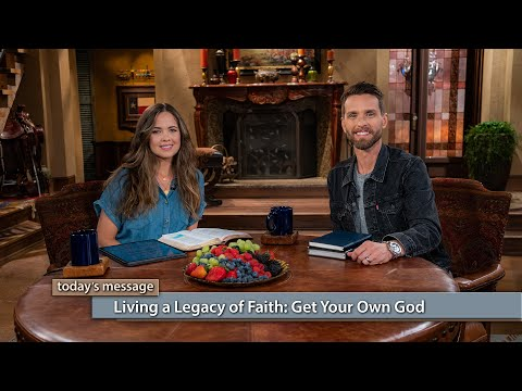 Living a Legacy of Faith: Get Your Own God