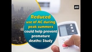Reduced use of AC during peak summers could help prevent premature deaths: Study
