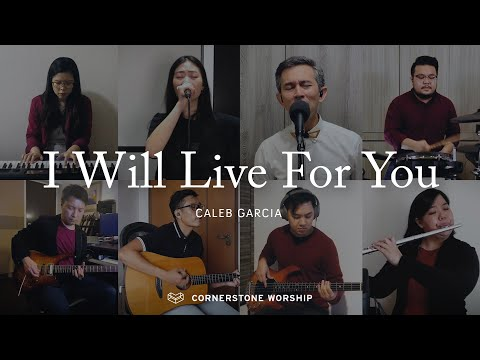 I Will Live For You  Caleb Garcia  Cornerstone Worship