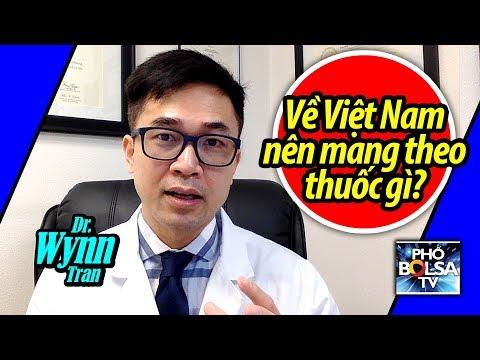 Dr. Wynn Tran: Đi về Việt Nam nên mang theo thuốc gì, chuẩn bị gì cho sức khỏe?
