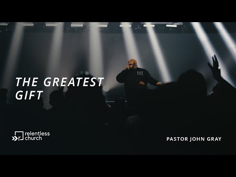 The Greatest Gift  Pastor John Gray