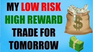 The Low Risk High Reward Option I Entered For Tomorrow