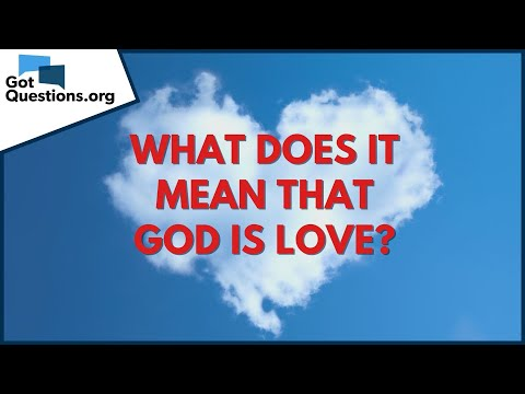 What does it mean that God is love?  GotQuestions.org