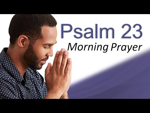 GOODNESS AND MERCY IS FOLLOWING YOU - PSALM 23 - MORNING PRAYER