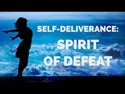 Deliverance from the Spirit of Defeat  Self-Deliverance Prayers