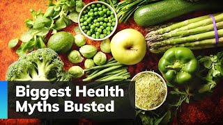 Biggest Health Myths Busted