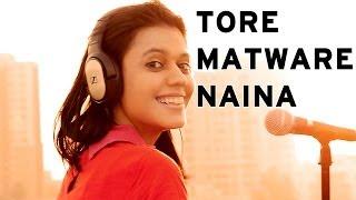 Tore Matware Naina - Maatibaani Ft. Joyshanti - niralikartik , World