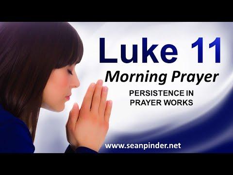 Luke 11 - Persistence in PRAYER WORKS - Morning Prayer