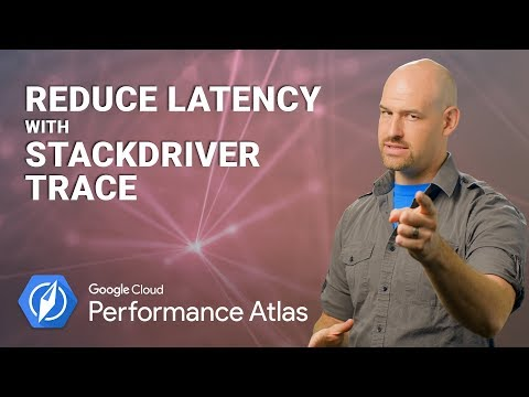 Reduce Latency with Stackdriver Trace
