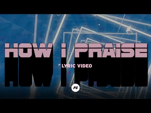 How I Praise  Glory Pt One  Planetshakers Official Lyric Video