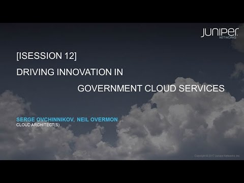 GTI2017 Sn12b Driving Innovation in Governmeent Cloud Services - Juniper