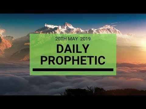 Daily Prophetic message 20 May 2019
