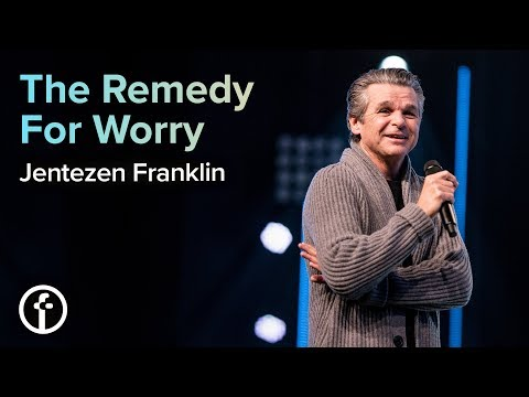 The Remedy For Worry  Pastor Jentezen Franklin