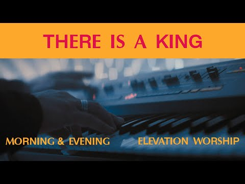 There Is A King (Morning & Evening)  Elevation Worship