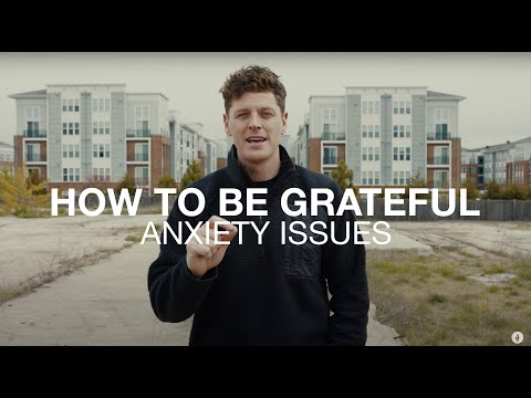 Anxiety Issues  How to Be Grateful  Philippians 4:6-7