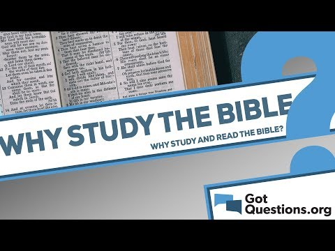 Why should we read the Bible / study the Bible?
