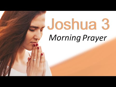 OVERCOMING DIFFICULT OBSTACLES - JOSHUA 3 - MORNING PRAYER